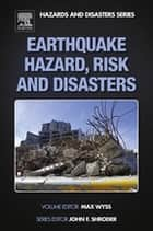 Earthquake Hazard, Risk and Disasters ebook by Max Wyss, John F. Shroder