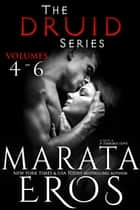 The Druid Series Boxed Set (Volumes 4-6) ebook by Marata Eros