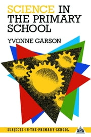 Science in the Primary School ebook by Yvonne Garson