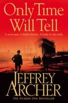Only Time Will Tell: The Clifton Chronicles 1 ebook by Jeffrey Archer