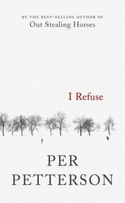 I Refuse - A Novel ebook by Per Petterson,Don Bartlett