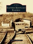 Eastern Kentucky Railway ebook by Terry L. Baldridge