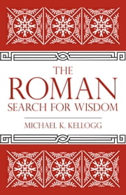 The Roman Search for Wisdom ebook by Michael K. Kellogg