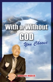 With Or Without God You Choose ebook by Luvuyo Ngece