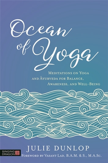 Ocean of Yoga - Meditations on Yoga and Ayurveda for Balance, Awareness, and Well-Being ebook by Julie Dunlop