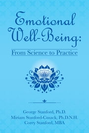Emotional Well-Being: - From Science to Practice ebook by George Stanford Ph.D