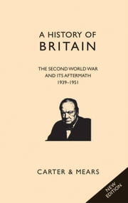 A History of Britain Book VIII: The Second World War and its Aftermath, 1939-1951 ebook by E H Carter,R AF Mears
