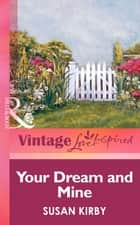 Your Dream And Mine (Mills & Boon Vintage Love Inspired) ebook by Susan Kirby