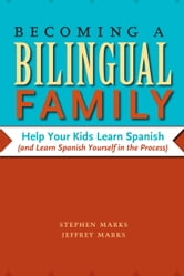 Becoming a Bilingual Family - Help Your Kids Learn Spanish (and Learn Spanish Yourself in the Process) ebook by Stephen Marks,Jeffrey Marks