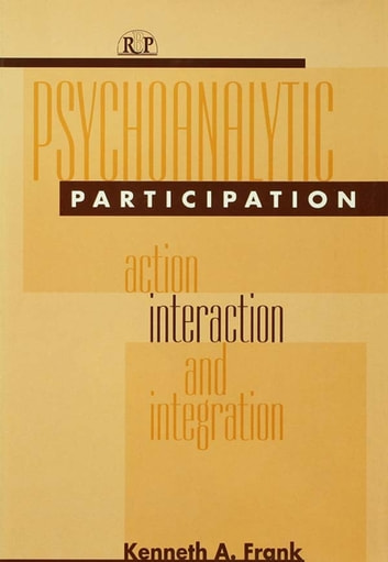 Psychoanalytic Participation - Action, Interaction, and Integration ebook by Kenneth A Frank