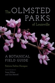 The Olmsted Parks of Louisville - A Botanical Field Guide ebook by Patricia Dalton Haragan,Susan M. Rademacher,Susan Wilson,Chris Bidwell,Daniel H. Jones