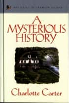 A Mysterious History ebook by Charlotte Carter