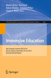 Immersive Education - 4th European Summit, EiED 2014, Vienna, Austria, November 24-26, 2014, Revised Selected Papers ebook by Martin Ebner,Kai Erenli,Rainer Malaka,Johanna Pirker,Aaron E. Walsh
