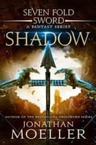 Sevenfold Sword: Shadow ebook by