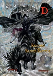 Vampire Hunter D Volume 21 - Record of the Blood Battle ebook by Hideyuki Kikuchi, Yoshitaka Amano