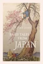 Fairy Tales from Japan ebook by Grace James
