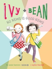 Ivy and Bean (Book 8) - Ivy and Bean No News Is Good News ebook by Annie Barrows,Sophie Blackall