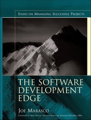 The Software Development Edge - Essays on Managing Successful Projects ebook by Joe Marasco