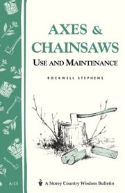 Axes & Chainsaws - Use and Maintenance / A Storey Country Wisdom Bulletin A-13 ebook by Rockwell Stephens