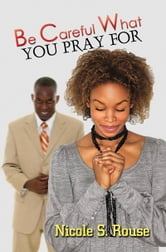 Be Careful What You Pray For ebook by Nicole S. Rouse