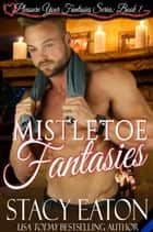 Mistletoe Fantasies ebook by Stacy Eaton