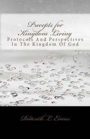 Precepts for Kingdom Living: Protocols and Perspectives in the Kingdom of God ebook by Roderick L. Evans