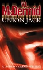 Union Jack (Lindsay Gordon Crime Series, Book 4) ebook by V. L. McDermid