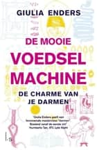 De mooie voedselmachine ebook by Giulia Enders