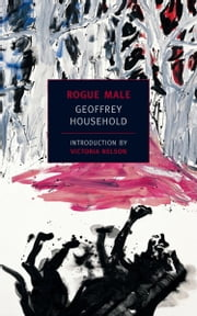 Rogue Male ebook by Geoffrey Household,Victoria Nelson