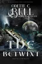The Betwixt Book Two ebook by Odette C. Bell
