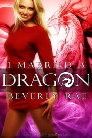 I Married a Dragon ebook by Beverly Rae