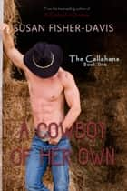 A Cowboy Of Her Own - The Callahans, #1 ebook by Susan Fisher-Davis