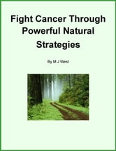 Fight Cancer through Powerful Natural Strategies ebook by Mary West