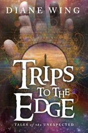 Trips to the Edge - Tales of the Unexpected ebook by Diane Wing