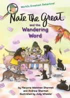 Nate the Great and the Wandering Word ebook by Marjorie Weinman Sharmat, Andrew Sharmat, Jody Wheeler
