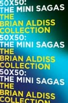 50 x 50: The mini-sagas ebook by Brian Aldiss