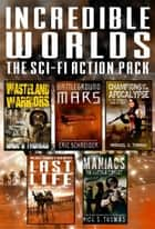 Incredible Worlds - The Sci Fi Action Pack (5 Full Length Novels) ebook by
