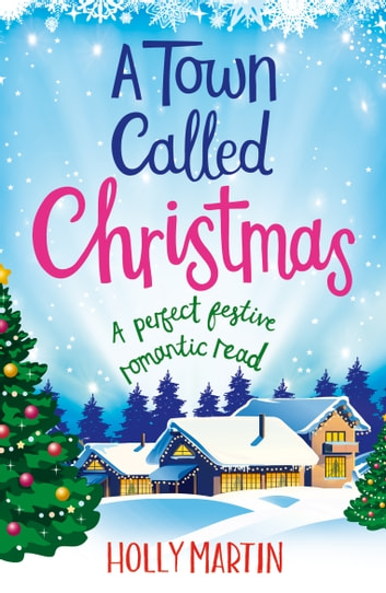 A Town Called Christmas - A perfect festive romantic read ebook by Holly Martin