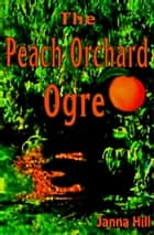 The Peach Orchard Ogre ebook by Janna Hill