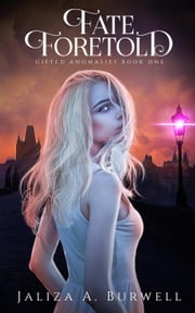 Fate Foretold - Gifted Anomalies, #1 ebook by Jaliza A. Burwell