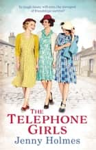 The Telephone Girls ebook by Jenny Holmes