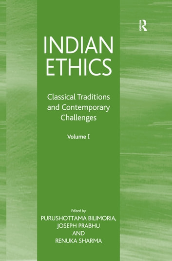 Indian Ethics - Classical Traditions and Contemporary Challenges: Volume I ebook by