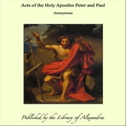 Acts of the Holy Apostles Peter and Paul ebook by Anonymous