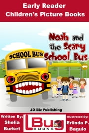Noah and the Scary School Bus: Early Reader - Children's Picture Books ebook by Shelia Burket