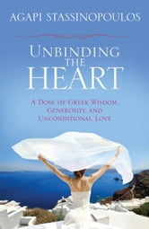 Unbinding the Heart ebook by Agapi Stassinopoulos