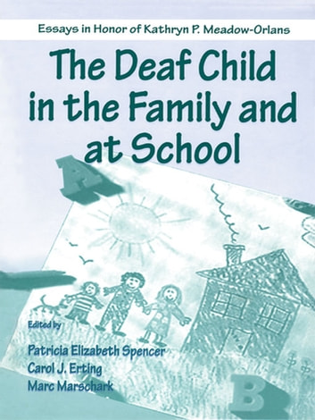 The Deaf Child in the Family and at School - Essays in Honor of Kathryn P. Meadow-Orlans ebook by