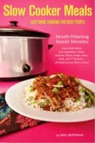 Slow Cooker Meals: Easy Home Cooking for Busy People ebook by Neal Bertrand