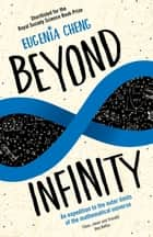 Beyond Infinity - An expedition to the outer limits of the mathematical universe ebook by Eugenia Cheng