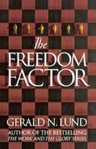 The Freedom Factor ebook by Gerald N.  Lund