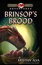 Brinsop's Brood - Dragon Stone Adventures ebook by Kristian Alva
